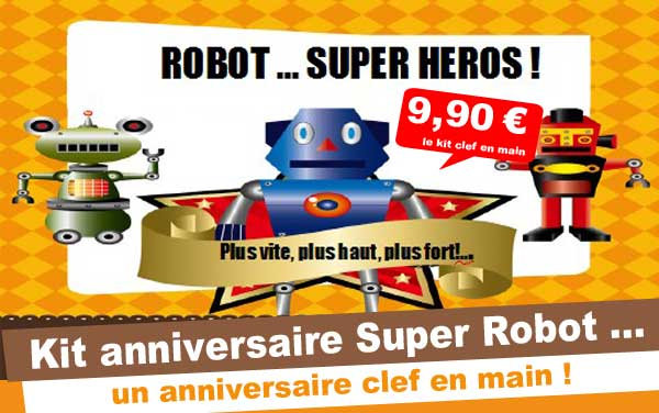 kit anniversaire robot super h ros 4 7 ans maxi. Black Bedroom Furniture Sets. Home Design Ideas